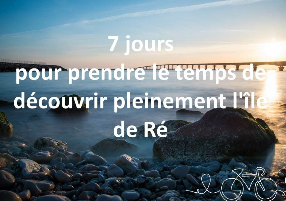 7 jours pour prendre le temps de découvrir pleinement l'île de Ré